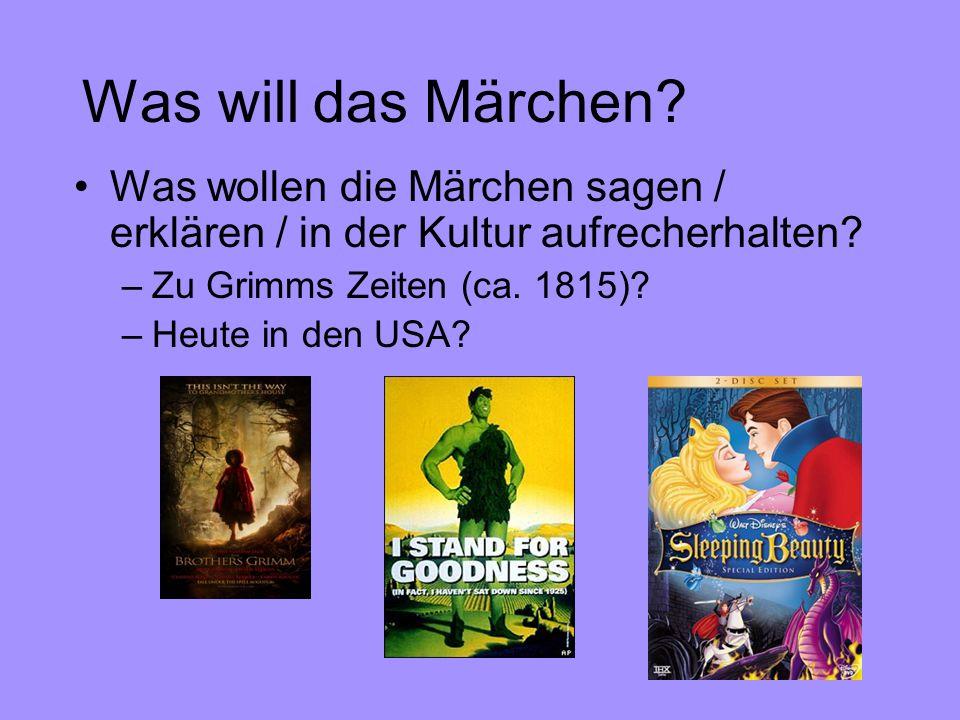 Was will das Märchen? Was wollen die Märchen sagen / erklären / in der Kultur aufrecherhalten? –Zu Grimms Zeiten (ca. 1815)? –Heute in den USA?