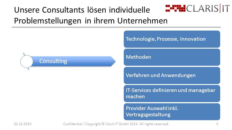 Unsere Consultants lösen individuelle Problemstellungen in ihrem Unternehmen 01.11.2013Confidential / Copyright © Claris IT GmbH 2013.