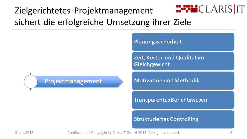 Zielgerichtetes Projektmanagement sichert die erfolgreiche Umsetzung ihrer Ziele 01.11.2013Confidential / Copyright © Claris IT GmbH 2013.