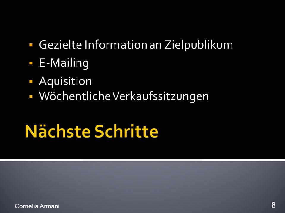  Gezielte Information an Zielpublikum  E-Mailing  Aquisition  Wöchentliche Verkaufssitzungen Cornelia Armani 8