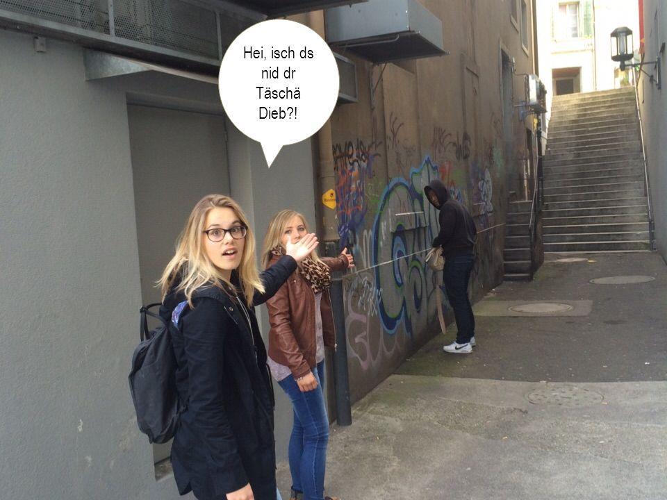 Hei, isch ds nid dr Täschä Dieb !