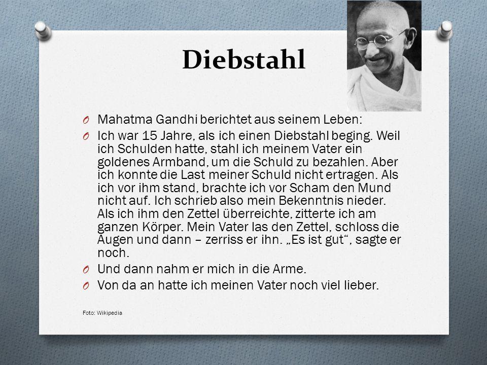 Diebstahl O Mahatma Gandhi berichtet aus seinem Leben: O Ich war 15 Jahre, als ich einen Diebstahl beging. Weil ich Schulden hatte, stahl ich meinem V