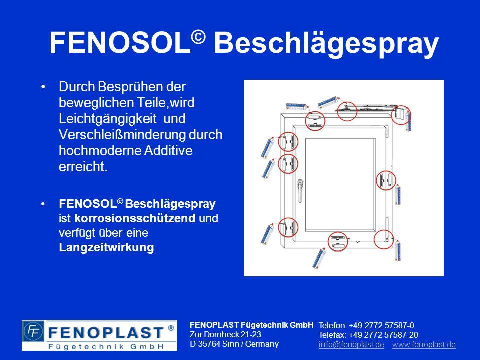 FENOPLAST Fügetechnik GmbH Zur Dornheck 21-23 D-35764 Sinn / Germany Telefon: +49 2772 57587-0 Telefax: +49 2772 57587-20 info@fenoplast.deinfo@fenoplast.de www.fenoplast.dewww.fenoplast.de FENOSOL © Beschlägespray Wartung und Pflege von Beschlag und Mechanik an Fenster Türen Toren und Garagen