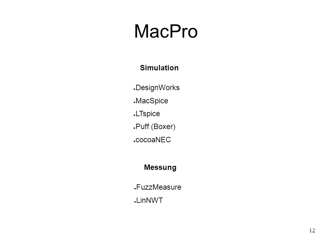 12 MacPro Simulation ● DesignWorks ● MacSpice ● LTspice ● Puff (Boxer) ● cocoaNEC Messung ● FuzzMeasure ● LinNWT