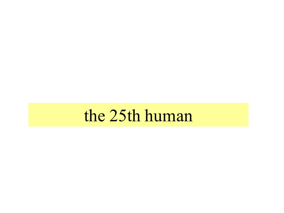 the 25th human