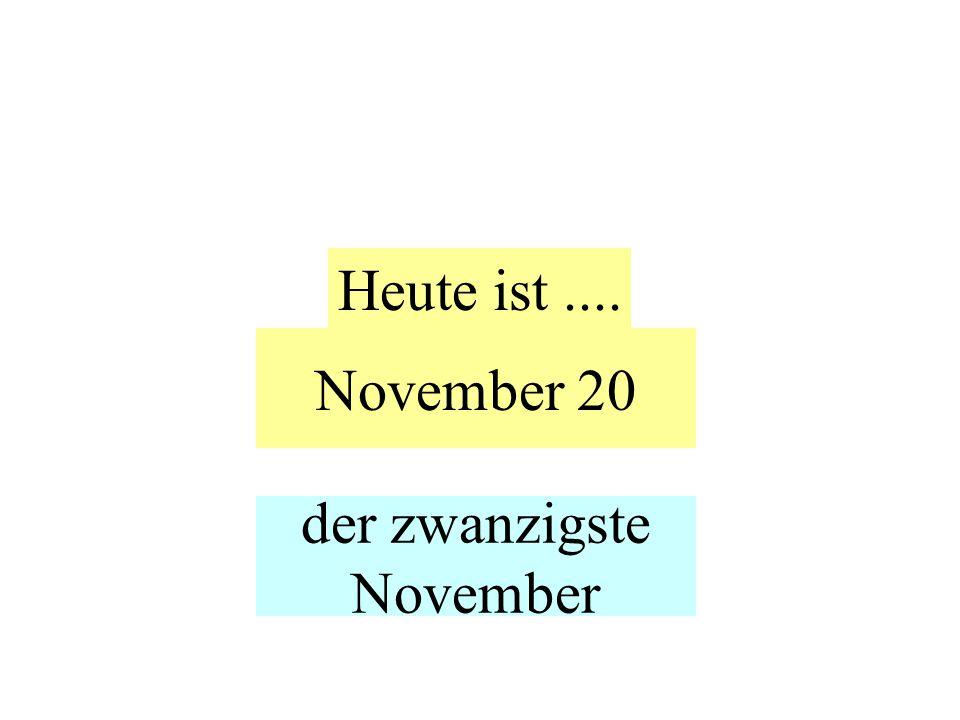 November 20 Heute ist.... der zwanzigste November