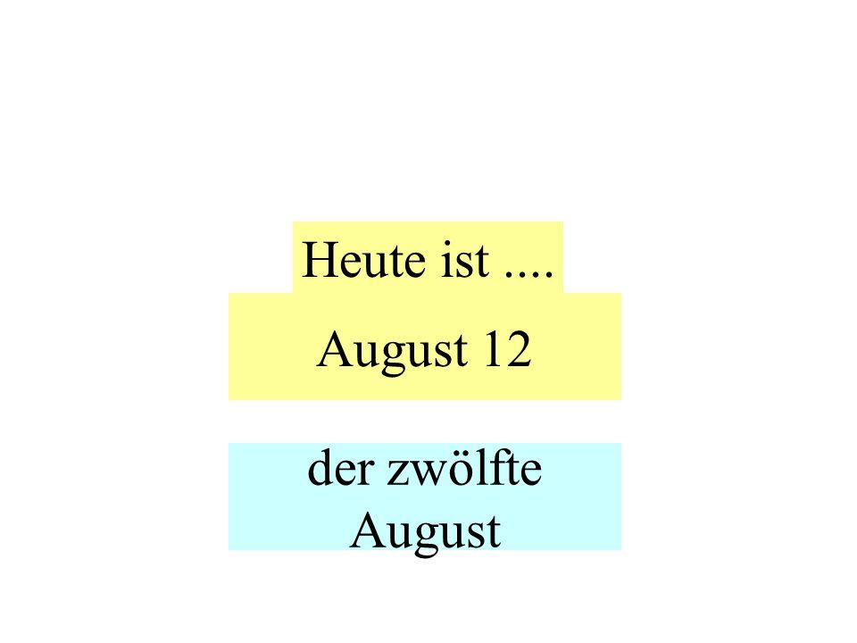 August 12 Heute ist.... der zwölfte August