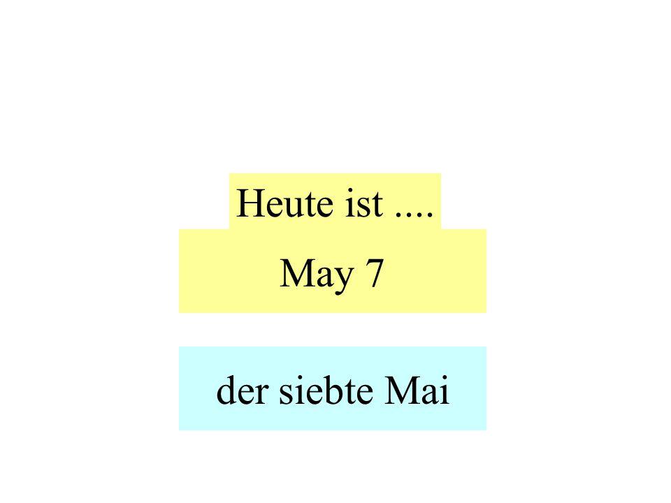 May 7 Heute ist.... der siebte Mai