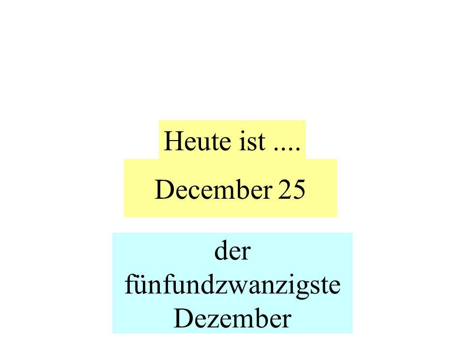 December 25 Heute ist.... der fünfundzwanzigste Dezember