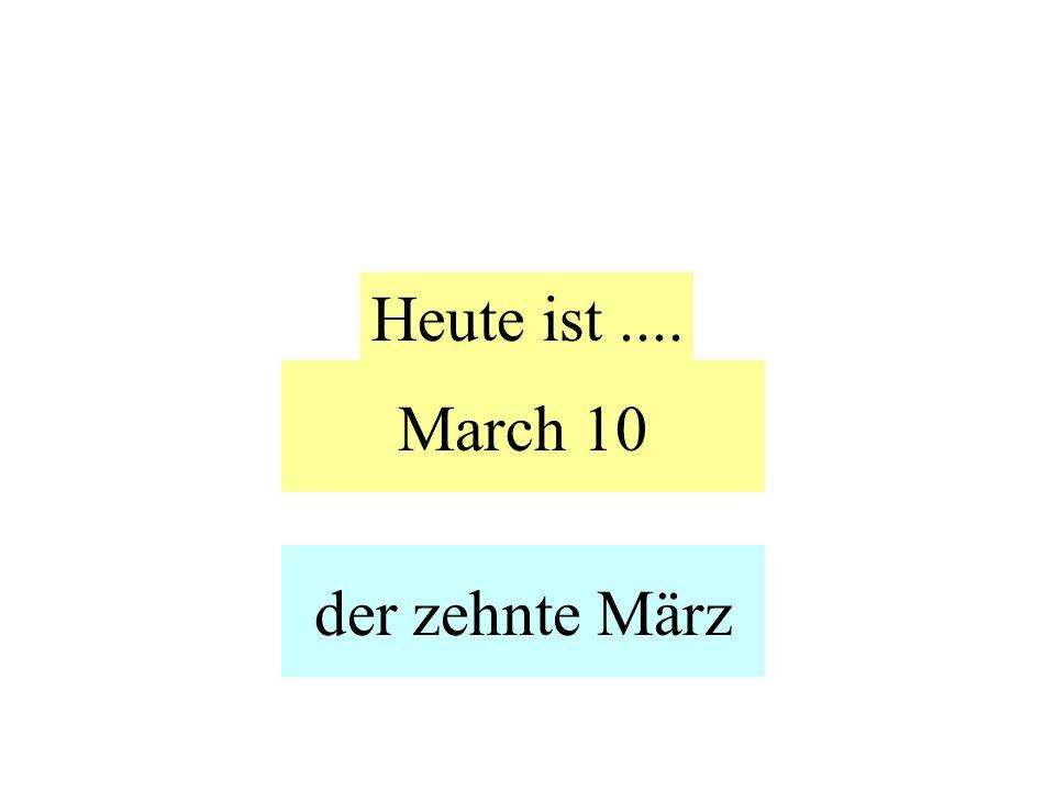 March 10 Heute ist.... der zehnte März