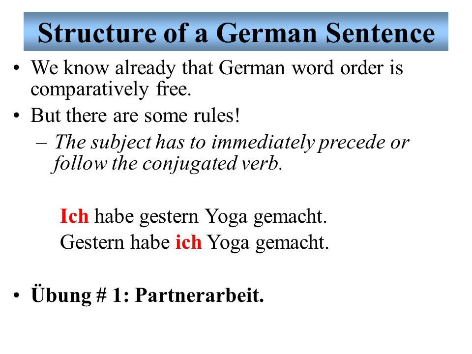 Structure of a German Sentence We know already that German word order is comparatively free.