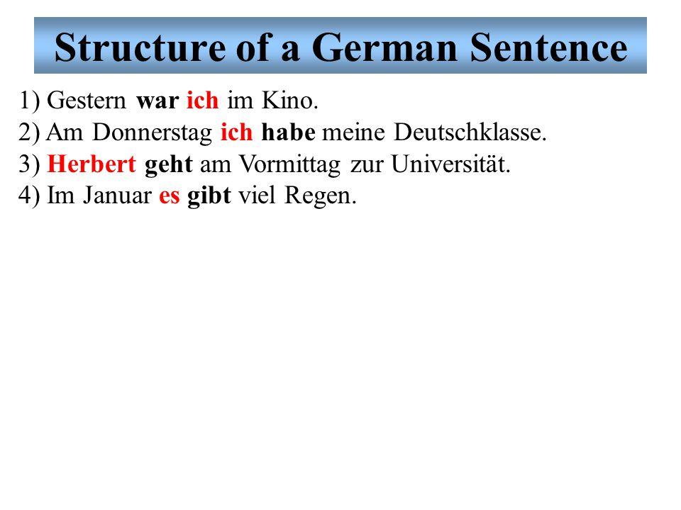 1) Gestern war ich im Kino.2) Am Donnerstag ich habe meine Deutschklasse.
