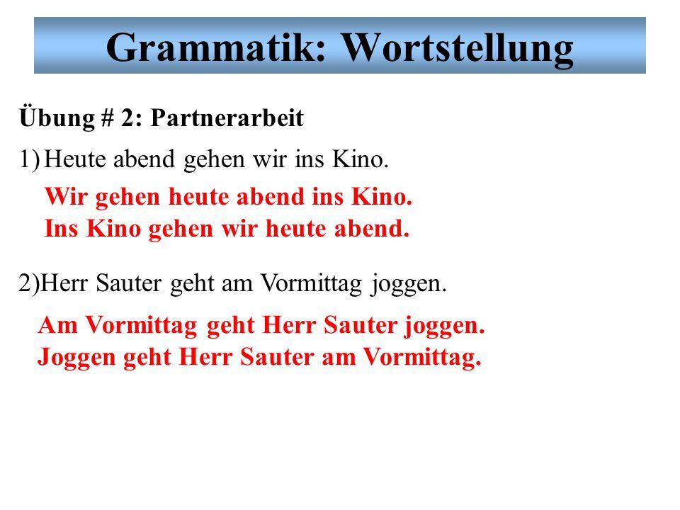 Grammatik: Wortstellung Übung # 2: Partnerarbeit 1)Heute abend gehen wir ins Kino.