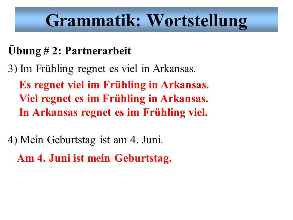 Grammatik: Wortstellung Übung # 2: Partnerarbeit 3) Im Frühling regnet es viel in Arkansas.