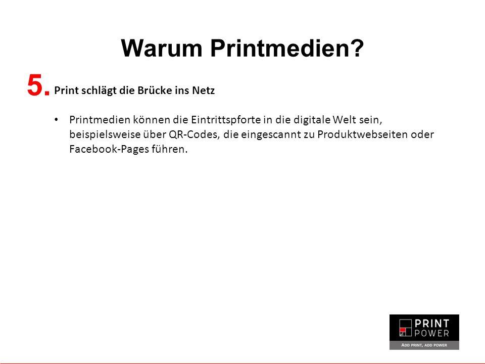 Warum Printmedien? 5. Print schlägt die Brücke ins Netz Printmedien können die Eintrittspforte in die digitale Welt sein, beispielsweise über QR-Codes