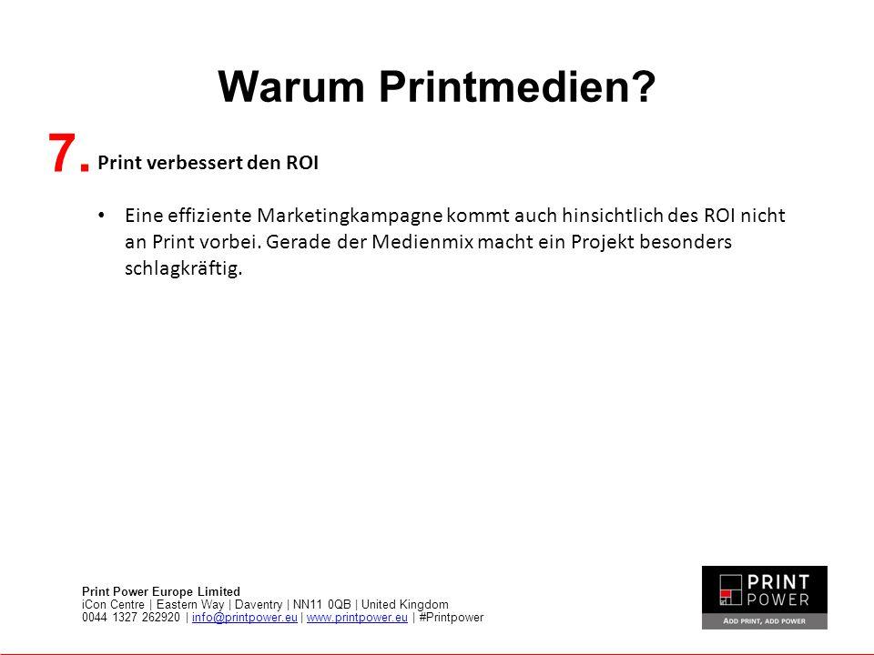 Warum Printmedien? 7. Print verbessert den ROI Eine effiziente Marketingkampagne kommt auch hinsichtlich des ROI nicht an Print vorbei. Gerade der Med