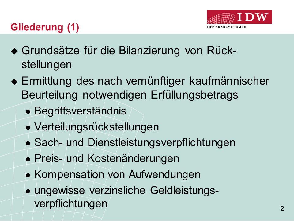 2 Gliederung (1)  Grundsätze für die Bilanzierung von Rück- stellungen  Ermittlung des nach vernünftiger kaufmännischer Beurteilung notwendigen Erfü