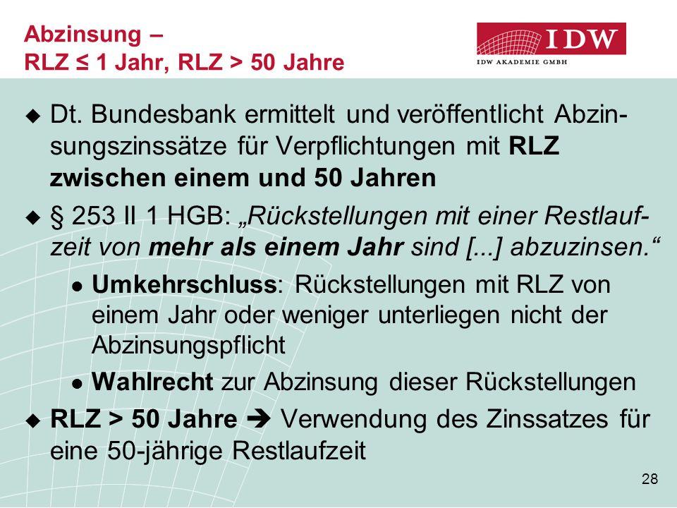 """28  Dt. Bundesbank ermittelt und veröffentlicht Abzin- sungszinssätze für Verpflichtungen mit RLZ zwischen einem und 50 Jahren  § 253 II 1 HGB: """"Rüc"""