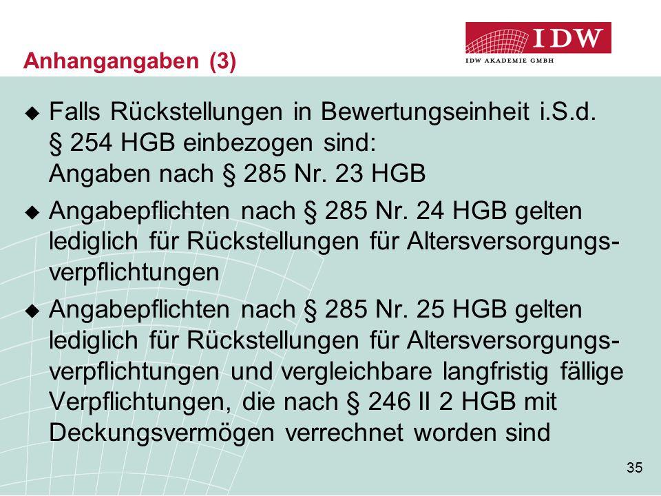35  Falls Rückstellungen in Bewertungseinheit i.S.d. § 254 HGB einbezogen sind: Angaben nach § 285 Nr. 23 HGB  Angabepflichten nach § 285 Nr. 24 HGB