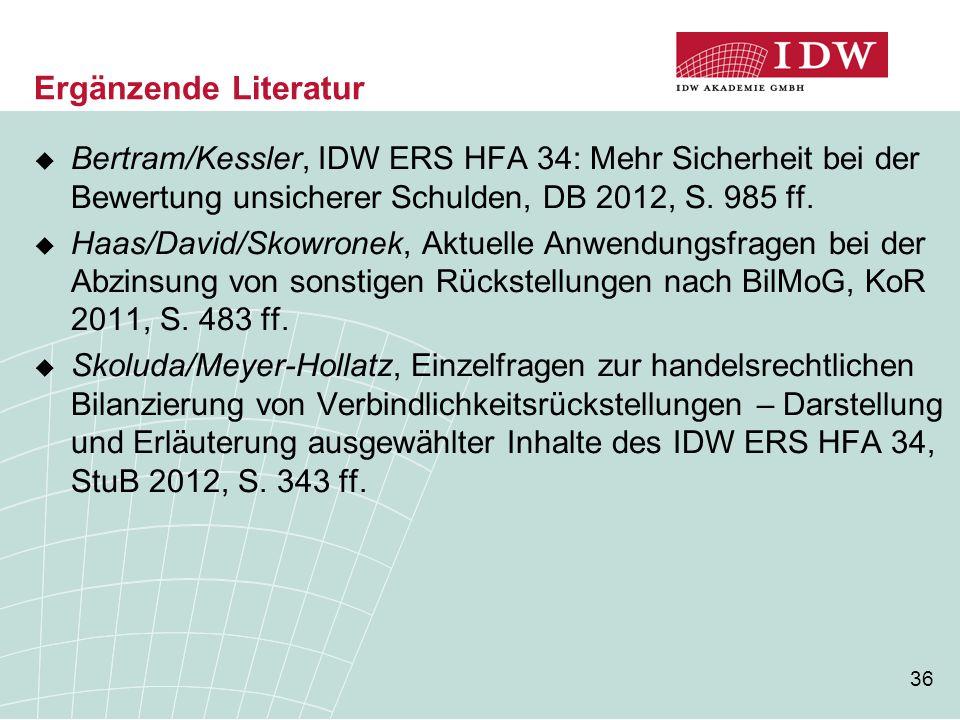 36  Bertram/Kessler, IDW ERS HFA 34: Mehr Sicherheit bei der Bewertung unsicherer Schulden, DB 2012, S. 985 ff.  Haas/David/Skowronek, Aktuelle Anwe