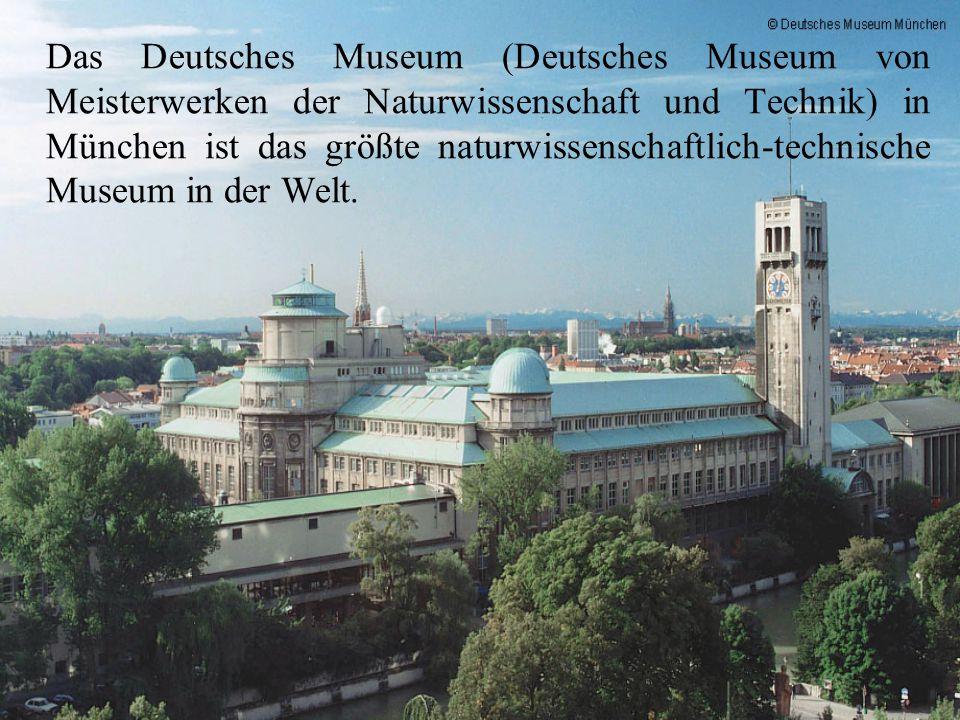 Das Deutsches Museum (Deutsches Museum von Meisterwerken der Naturwissenschaft und Technik) in München ist das größte naturwissenschaftlich-technische Museum in der Welt.