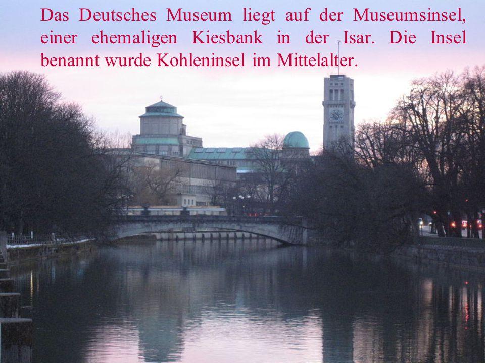 Das Deutsches Museum liegt auf der Museumsinsel, einer ehemaligen Kiesbank in der Isar.