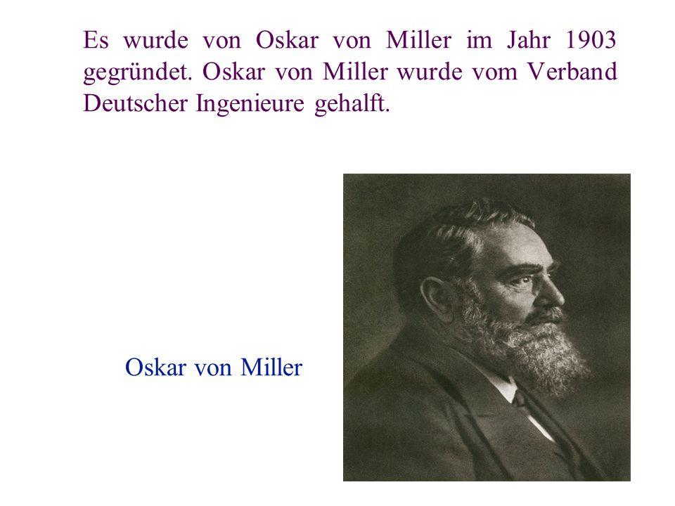 Es wurde von Oskar von Miller im Jahr 1903 gegründet.
