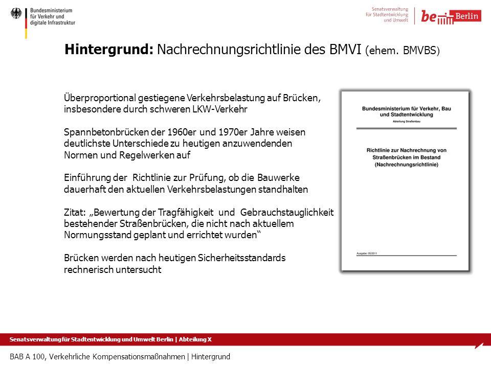 BAB A 100, Verkehrliche Kompensationsmaßnahmen   Hintergrund Hintergrund: Nachrechnungsrichtlinie des BMVI (ehem. BMVBS ) Überproportional gestiegene