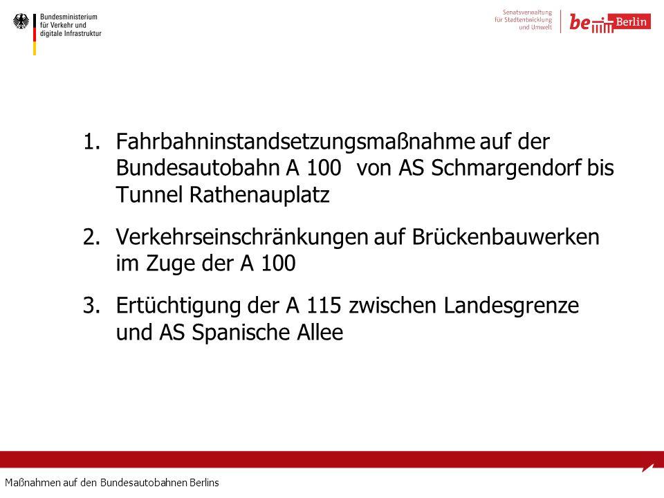 Maßnahmen auf den Bundesautobahnen Berlins 1.Fahrbahninstandsetzungsmaßnahme auf der Bundesautobahn A 100 von AS Schmargendorf bis Tunnel Rathenauplat