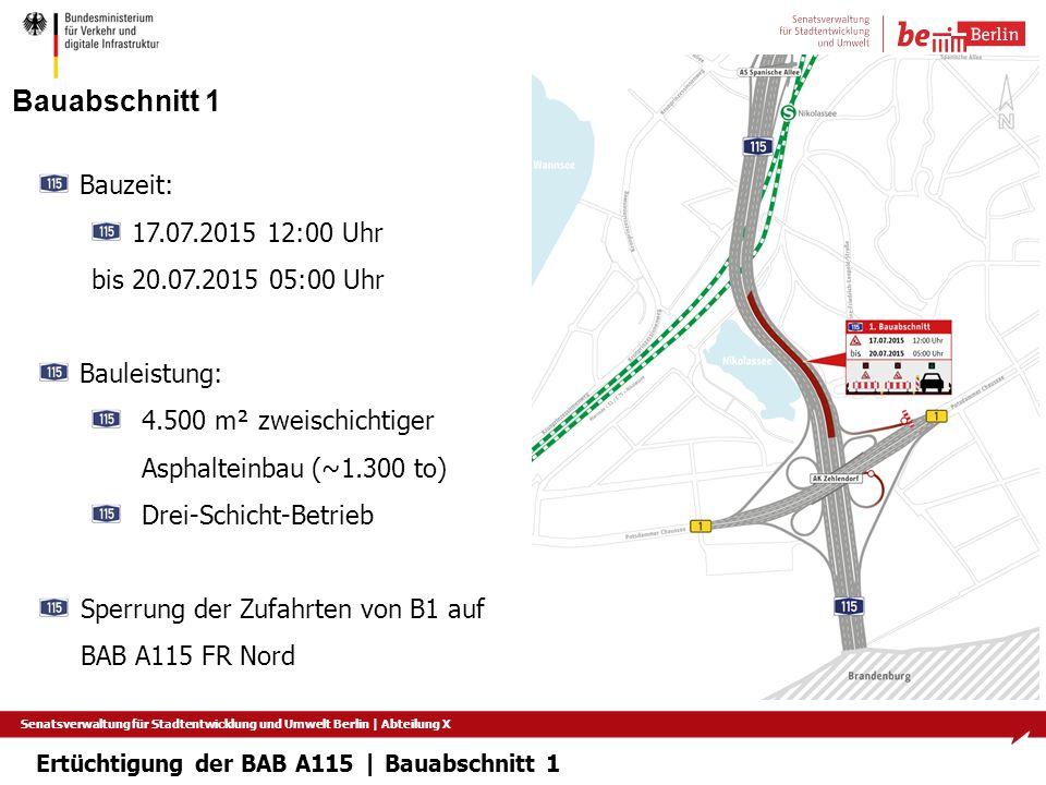 Senatsverwaltung für Stadtentwicklung und Umwelt Berlin   Abteilung X Bauabschnitt 1 Bauzeit: 17.07.2015 12:00 Uhr bis 20.07.2015 05:00 Uhr Bauleistun