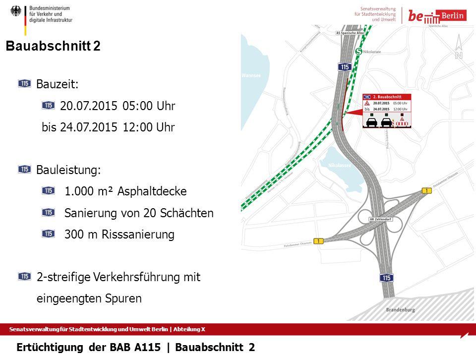 Senatsverwaltung für Stadtentwicklung und Umwelt Berlin   Abteilung X Bauabschnitt 2 Bauzeit: 20.07.2015 05:00 Uhr bis 24.07.2015 12:00 Uhr Bauleistun