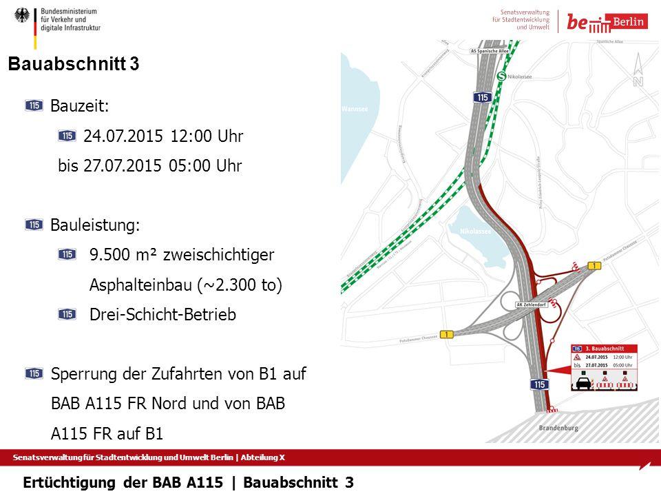 Senatsverwaltung für Stadtentwicklung und Umwelt Berlin   Abteilung X Bauabschnitt 3 Bauzeit: 24.07.2015 12:00 Uhr bis 27.07.2015 05:00 Uhr Bauleistun