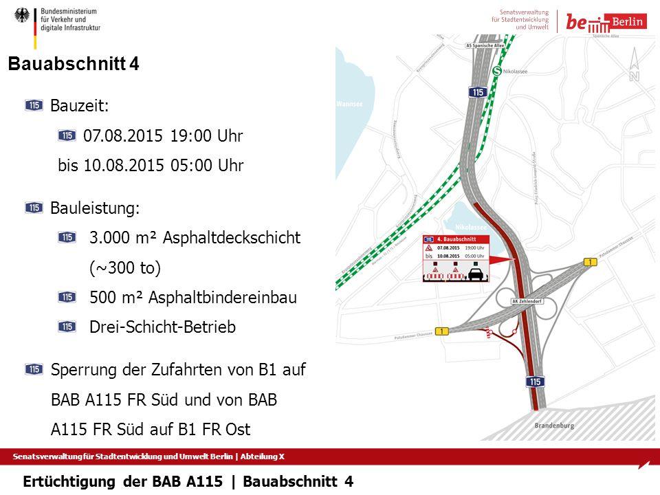 Senatsverwaltung für Stadtentwicklung und Umwelt Berlin   Abteilung X Bauabschnitt 4 Bauzeit: 07.08.2015 19:00 Uhr bis 10.08.2015 05:00 Uhr Bauleistun