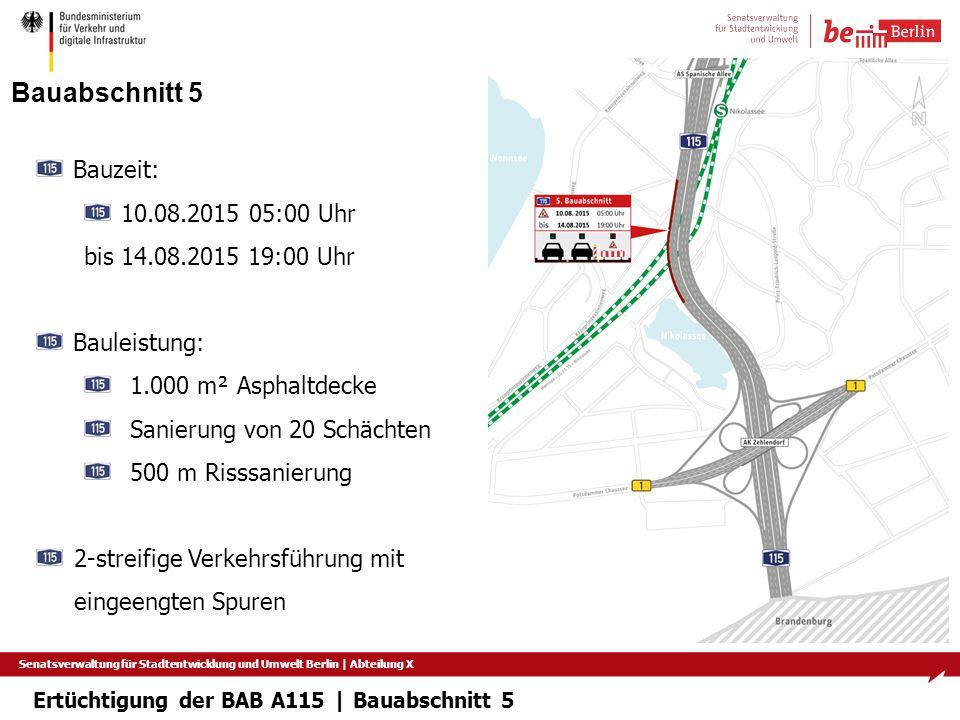 Senatsverwaltung für Stadtentwicklung und Umwelt Berlin   Abteilung X Bauabschnitt 5 Bauzeit: 10.08.2015 05:00 Uhr bis 14.08.2015 19:00 Uhr Bauleistun
