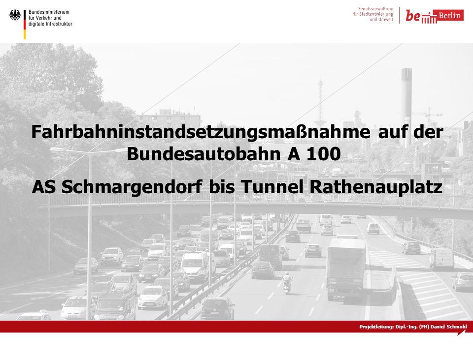 Projektleitung: Dipl.-Ing. (FH) Daniel Schmohl Fahrbahninstandsetzungsmaßnahme auf der Bundesautobahn A 100 AS Schmargendorf bis Tunnel Rathenauplatz
