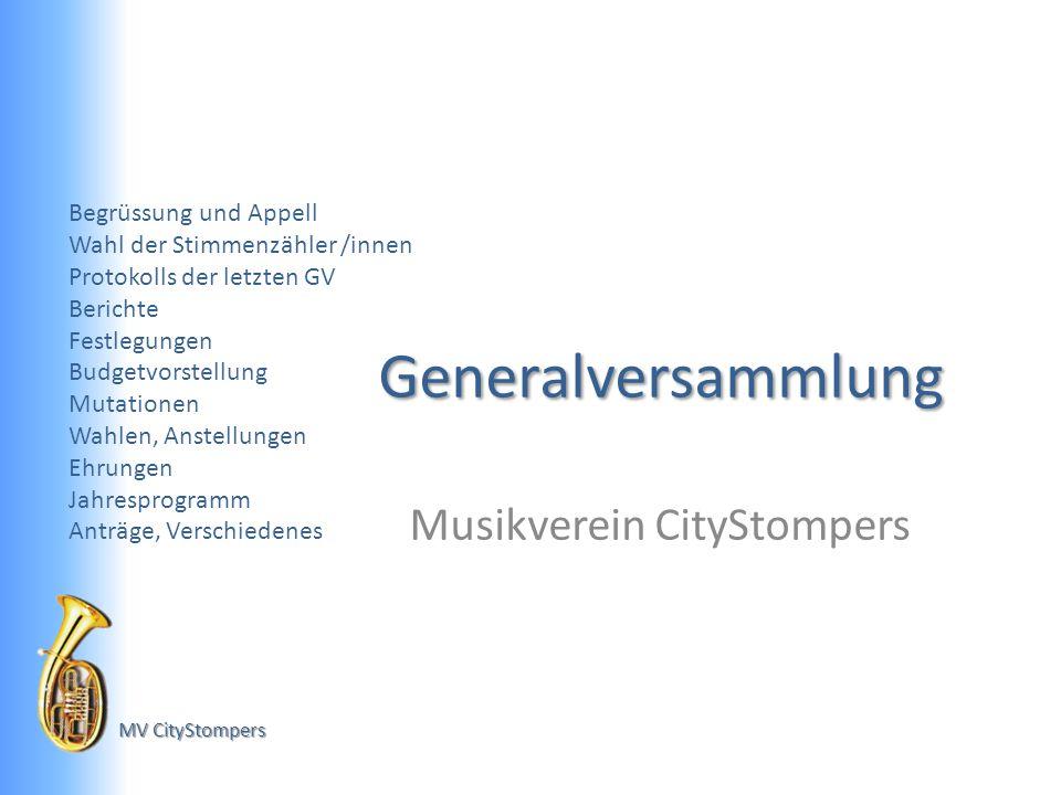 MV CityStompers Erster Teil Begrüssung und Appell Wahl der Stimmenzähler/innen Genehmigung des Protokolls der letzten GV 2