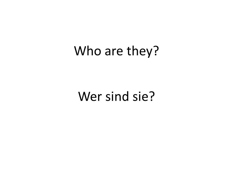 Who are they? Wer sind sie?