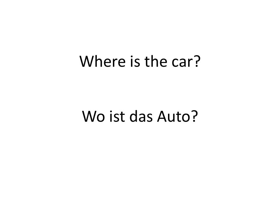 Where is the car? Wo ist das Auto?