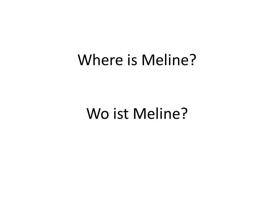 Where is Meline? Wo ist Meline?