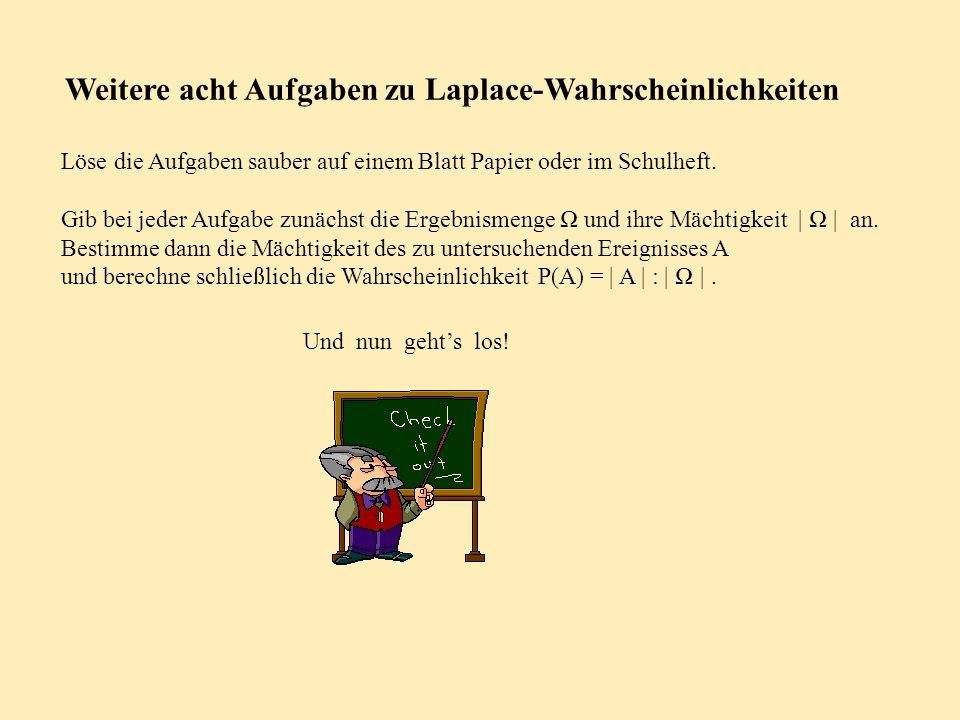 Weitere acht Aufgaben zu Laplace-Wahrscheinlichkeiten Löse die Aufgaben sauber auf einem Blatt Papier oder im Schulheft.