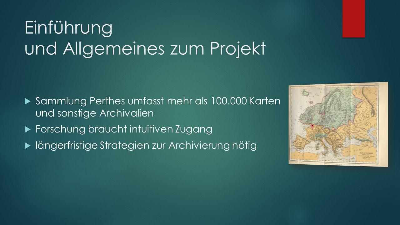 Einführung und Allgemeines zum Projekt  Sammlung Perthes umfasst mehr als 100.000 Karten und sonstige Archivalien  Forschung braucht intuitiven Zuga