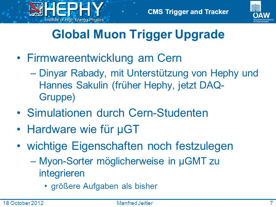 CMS Trigger and Tracker Global Muon Trigger Upgrade Firmwareentwicklung am Cern –Dinyar Rabady, mit Unterstützung von Hephy und Hannes Sakulin (früher