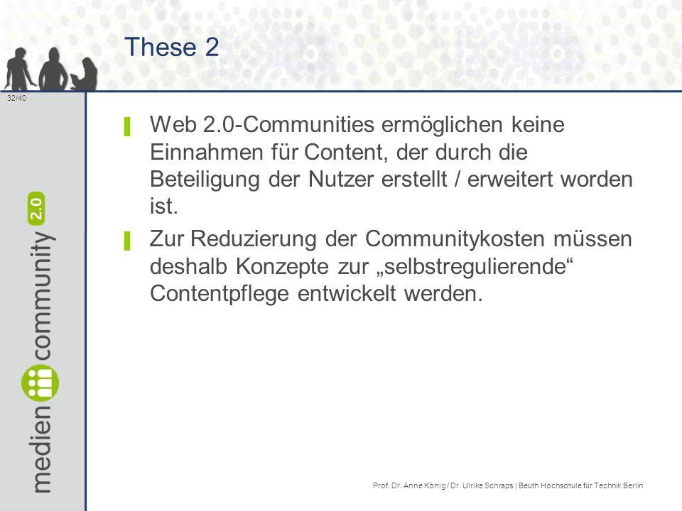 32/40 These 2 ▌ Web 2.0-Communities ermöglichen keine Einnahmen für Content, der durch die Beteiligung der Nutzer erstellt / erweitert worden ist.