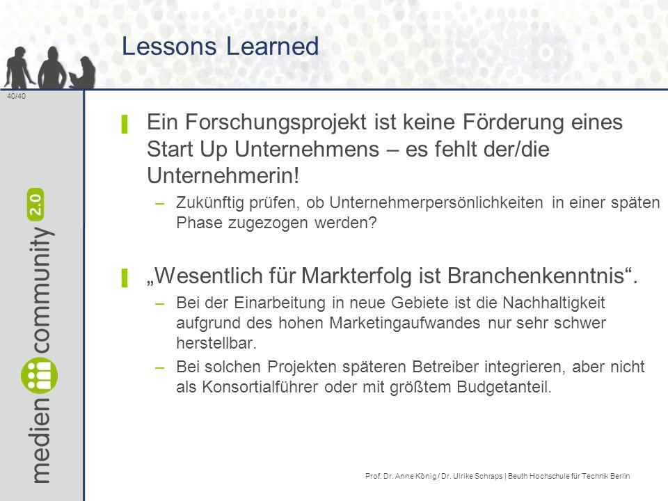 40/40 Lessons Learned ▌ Ein Forschungsprojekt ist keine Förderung eines Start Up Unternehmens – es fehlt der/die Unternehmerin.