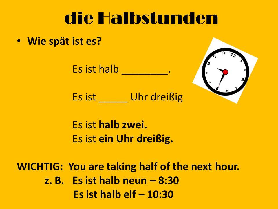die Halbstunden Wie spät ist es. Es ist halb ________.