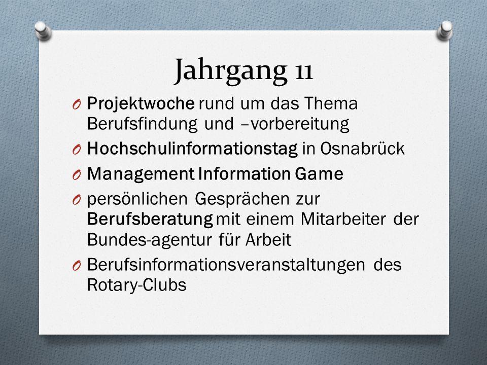 Jahrgang 11 O Projektwoche rund um das Thema Berufsfindung und –vorbereitung O Hochschulinformationstag in Osnabrück O Management Information Game O p