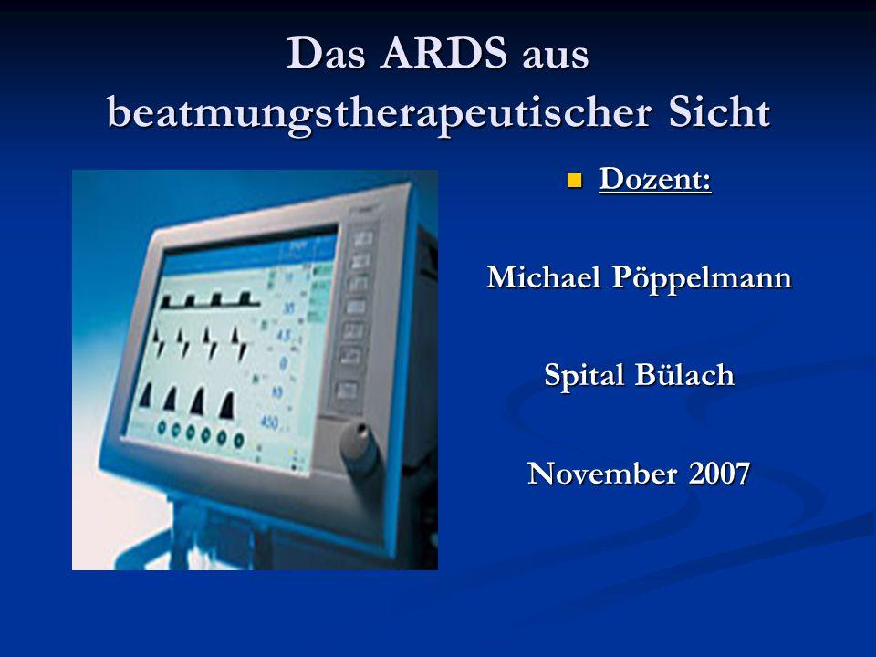 Das ARDS aus beatmungstherapeutischer Sicht Dozent: Michael Pöppelmann Spital Bülach November 2007