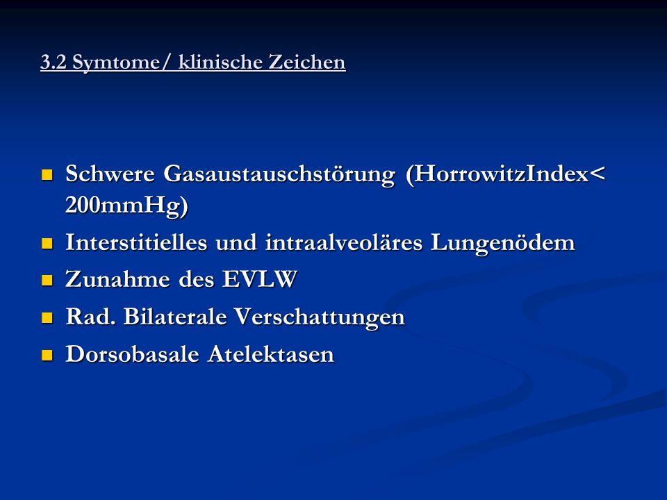3.2 Symtome/ klinische Zeichen Schwere Gasaustauschstörung (HorrowitzIndex< 200mmHg) Schwere Gasaustauschstörung (HorrowitzIndex< 200mmHg) Interstitie