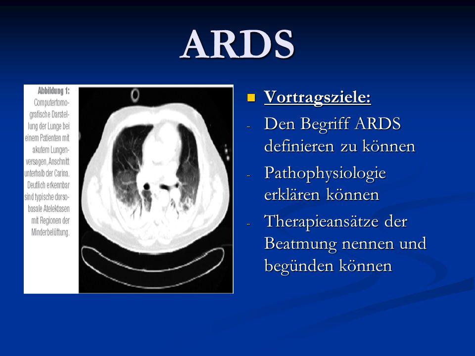 ARDS Vortragsziele: - Den Begriff ARDS definieren zu können - Pathophysiologie erklären können - Therapieansätze der Beatmung nennen und begünden könn