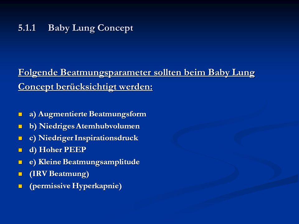 5.1.1Baby Lung Concept Folgende Beatmungsparameter sollten beim Baby Lung Concept berücksichtigt werden: a) Augmentierte Beatmungsform a) Augmentierte